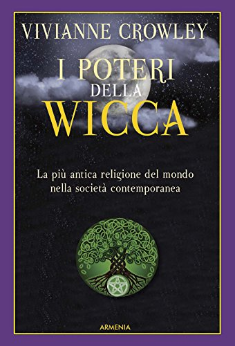 I poteri della Wicca. La più antica religione del mondo nella società contemporanea