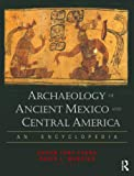 Archaeology of Ancient Mexico and Central America: An Encyclopedia - Susan Toby Evans