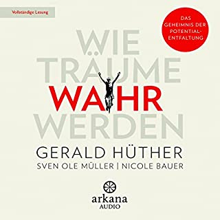 Wie Träume wahr werden                   By:                                                                                                                                 Gerald Hüther,                                                                                        Sven Ole Müller,                                                                                        Nicole Bauer                               Narrated by:                                                                                                                                 Helge Heynold,                                                                                        Olaf Pessler                      Length: 6 hrs and 29 mins     1 rating     Overall 5.0