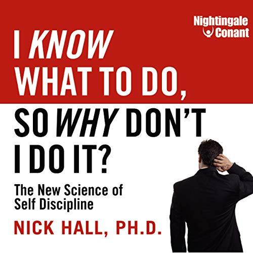 I Know What to Do, So Why Don't I Do It?: The New Science of Self-Discipline