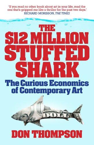 The $12 Million Stuffed Shark: The Curious Economics of Contemporary Art (English Edition)