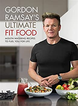 Gordon Ramsay Ultimate Fit Food: Mouth-watering recipes to fuel you for life 1473652278 Book Cover