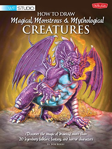 How to Draw Magical, Monstrous & Mythological Creatures: Discover the magic of drawing more than 20 legendary folklore, fantasy, and horror characters (Walter Foster Studio)