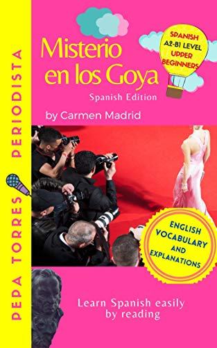 MISTERIO EN LOS GOYA (Spanish Edition): Learn Spanish easily by reading. Upper beginners A2-B1 (Pepa Torres, periodista (Spanish Edition))