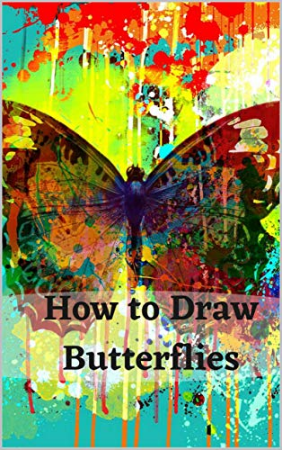 Book's Cover of How to Draw Butterflies: Drawing Activity for the Whole Family Butterflies: Beginner's Guide to Drawing Butterflies The Easy Step-by-Step Guide to Draw ... The Best Book for Drawing (English Edition) Versión Kindle