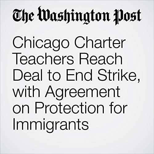 Chicago Charter Teachers Reach Deal to End Strike, with Agreement on Protection for Immigrants audiobook cover art