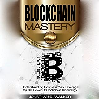 Blockchain Mastery: Understanding How You Can Leverage on the Power of Blockchain Technology cover art
