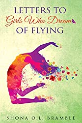 Letters to Girls Who Dream of Flying - Shona Bramble