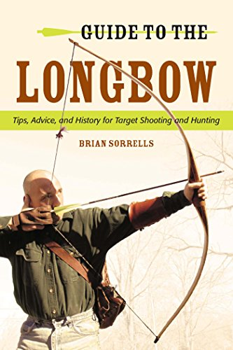 Guide to the Longbow: Tips, Advice, and History for...