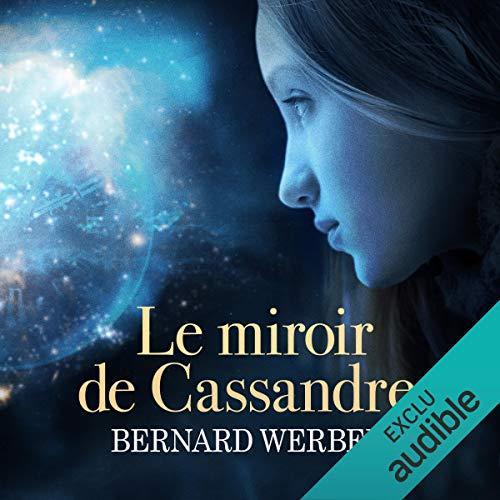 Le miroir de Cassandre                    De :                                                                                                                                 Bernard Werber                               Lu par :                                                                                                                                 Hervé Lavigne,                                                                                        Véronique Groux de Miéri                      Durée : 21 h et 16 min     190 notations     Global 4,0