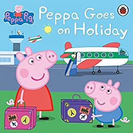 Peppa Pig: Peppa Goes on Holiday by [Ladybird]
