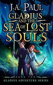 Gladius and the Sea of Lost Souls (Gladius Adventure Series Book 2) by [J.A. Paul]