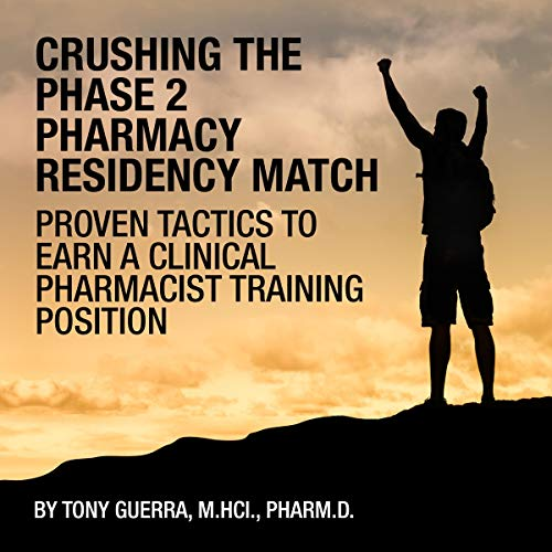 Crushing the Phase 2 Pharmacy Residency Match Audiobook By Tony Guerra cover art