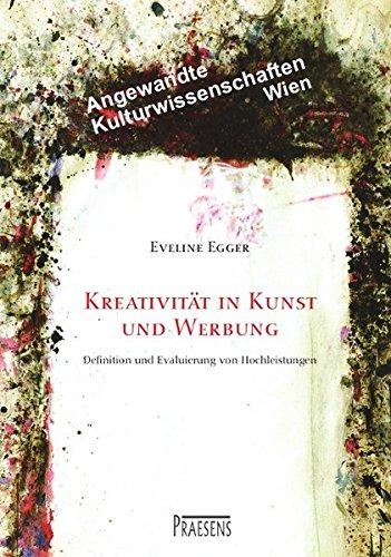 Kreativität in Kunst und Werbung: Definition und Evaluierung von Hochleistungen (Angewandte Kulturwissenschaften Wien)