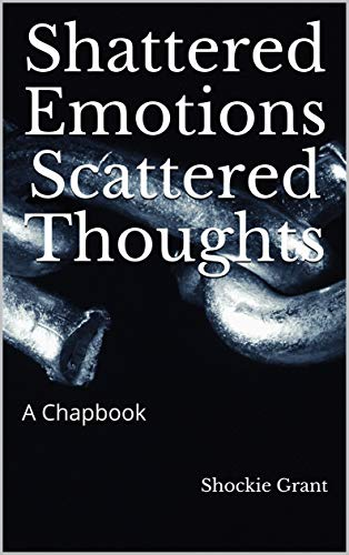 Shattered Emotions Scattered Thoughts: A chapbook (English Edition)