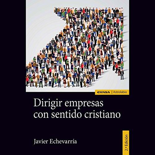 Dirigir Empresas con Sentido Cristiano [Managing Companies with a Christian Sensibility] audiobook cover art