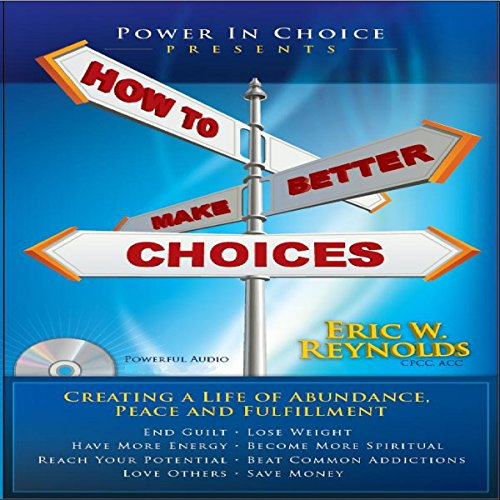 How to Make Better Choices: Creating a Life of Abundance, Peace, and Fulfillment audiobook cover art