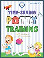 Time-Saving Potty Training: The Golden Method Potty Train Your Little Boys and Girls in less Then 3 Days the Stress-Free Guide You Are Waiting For (Montessori Toddler Discipline)