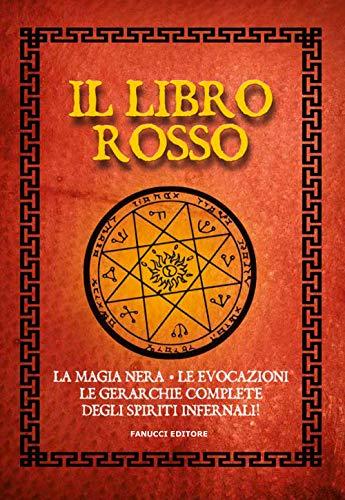 Il libro rosso. La magia nera, le evocazioni, le gerarchie complete degli spiriti infernali
