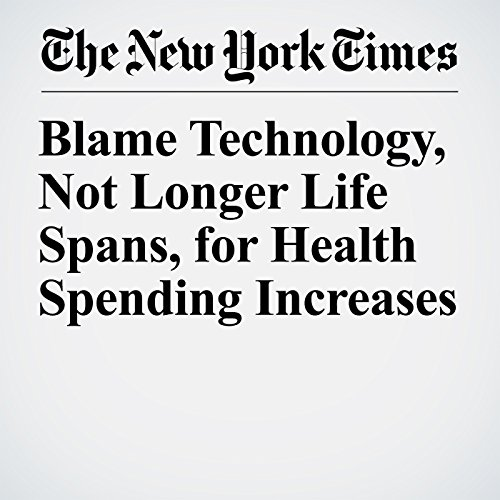 Blame Technology, Not Longer Life Spans, for Health Spending Increases copertina