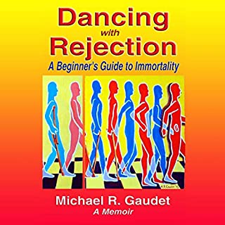 Dancing with Rejection: A Beginner's Guide to Immortality                   By:                                                                                                                                 Michael R. Gaudet                               Narrated by:                                                                                                                                 Shawn Broom                      Length: 7 hrs and 25 mins     Not rated yet     Overall 0.0
