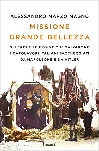Missione Grande Bellezza: Gli eroi e le eroine che salvarono i capolavori italiani saccheggiati da Napoleone e da Hitler (Italian Edition)