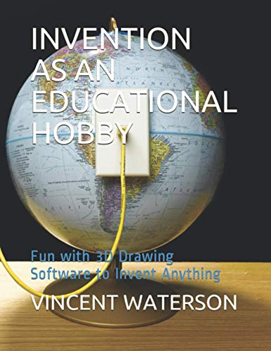 Compare Textbook Prices for INVENTION AS AN EDUCATIONAL HOBBY: Fun with 3D Drawing Software to Invent Anything  ISBN 9798589860504 by WATERSON, VINCENT