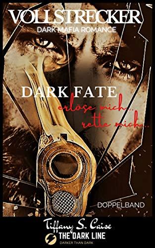 Vollstrecker - Dark Fate (Dark Mafia Romance Sammelband) : erlöse mich... rette mich... - The Dark Line