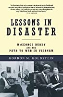 Lessons in Disaster: McGeorge Bundy and the Path to War in Vietnam by Gordon M. Goldstein(2009-09-01)