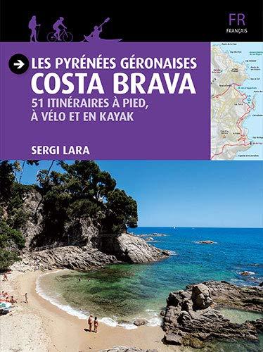 Les Pyrénées Géronaises. Costa Brava. 51 itinéraires à pied, à vélo et en kayak (Guia & Mapa)