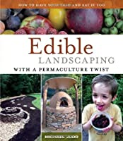 Edible Landscaping with a Permaculture Twist: How to Have Your Yard and Eat It Too by Michael Judd(2013-12-16)