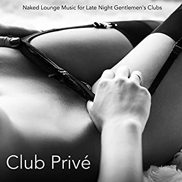Club Privé – Naked Lounge Music for Late Night Gentlemen's Clubs