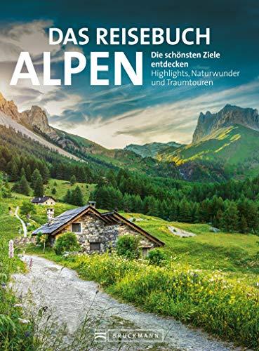 Das Reisebuch Alpen. Die schönsten Ziele entdecken: Traumrouten, Ausflugstipps, Wanderungen, Bergtouren & nützliche Adressen. Die ideale Urlaubsplanung.
