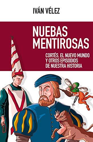 Nuebas mentirosas: Cortés, el Nuevo Mundo y otros episodios de ...