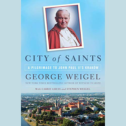 City of Saints     A Pilgrimage to John Paul II's Kraków              By:                                                                                                                                 George Weigel,                                                                                        Carrie Gress,                                                                                        Stephen Weigel                               Narrated by:                                                                                                                                 Carrie Gress,                                                                                        Stephen Weigel,                                                                                        Stefan Rudnicki                      Length: 7 hrs and 28 mins     14 ratings     Overall 4.7