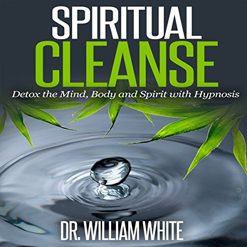 Spiritual Cleanse: Detox the Mind, Body and Spirit with Hypnosis audiobook cover art