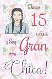 ¡Tengo 15 años y Soy una Gran Chica!: Cuaderno de notas con flores para las chicas. Regalo de cumpleaños para niñas de 15 años para escribir y dibujar con una portada de un dicho positivo inspirador