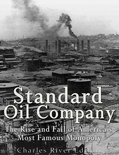 Standard Oil Company: The Rise and Fall of America's Most Famous Monopoly (English Edition)