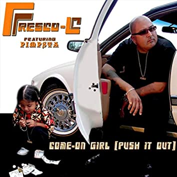 Come on Girl (Push It Out) [feat. Pimpsta]