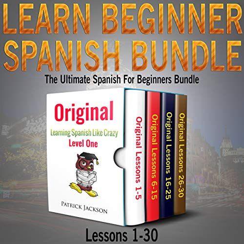 Learn Beginner Spanish Bundle: The Ultimate Spanish for Beginners Bundle: Lessons 1 to 30      From the Original Learning Spanish like Crazy Level 1              By:                                                                                                                                 Patrick Jackson                               Narrated by:                                                                                                                                 Paul Rodriguez,                                                                                        Juan Noble,                                                                                        Jessica Ramos-Collins                      Length: 20 hrs and 37 mins     19 ratings     Overall 4.5