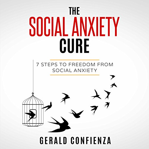 Social Anxiety: The Social Anxiety Cure: 7 Steps to Freedom from Social Anxiety (Social Anxiety, Self Confidence, Shyness, Social Skills, Introvert) audiobook cover art