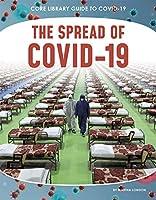 The Spread of Covid-19 (Core Library Guide to Covid-19)