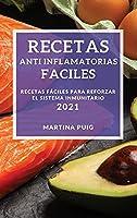 Recetas Anti Inflamatorias Faciles 2021 (Easy Anti-Inflammatory Recipes 2021 Spanish Edition): Recetas Faciles Para Reforzar El Sistema Inmunitario