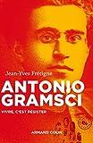 Antonio Gramsci : Vivre, c'est résister (Nouvelles biographies historiques)