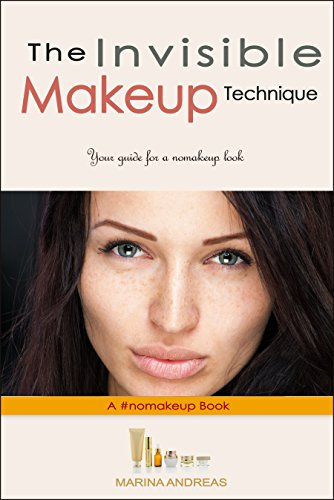 """The Invisible Makeup Technique: Your Guide for a """"no-makeup"""" look (nomakeup Book 2) (English Edition)"""