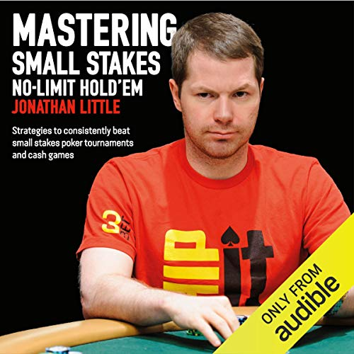 Mastering Small Stakes No-Limit Hold'em Audiobook By Jonathan Little cover art