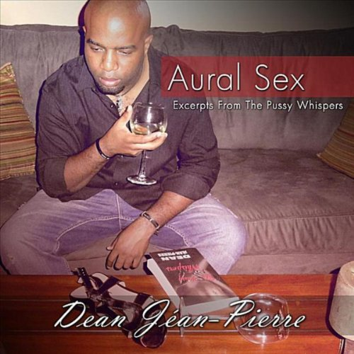 Aural Sex: Excerpts From The Pussy Whispers [Explicit]