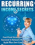 Recurring income secrets: Fool Proof Strategies on How to Succeed in Internet Marketing and Build Your Own Cash Pipeline! (English Edition)