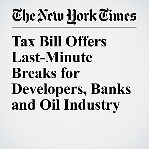 Tax Bill Offers Last-Minute Breaks for Developers, Banks and Oil Industry copertina