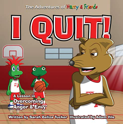 I Quit!: A Children's Book With A Lesson In Overcoming Anger and Envy (The Adventures of Harry and Friends 6)